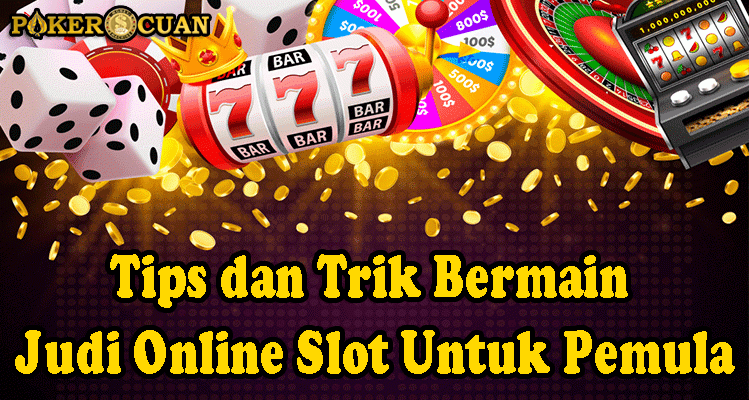 Tips dan Trik Bermain Judi Online Slot Untuk Pemula